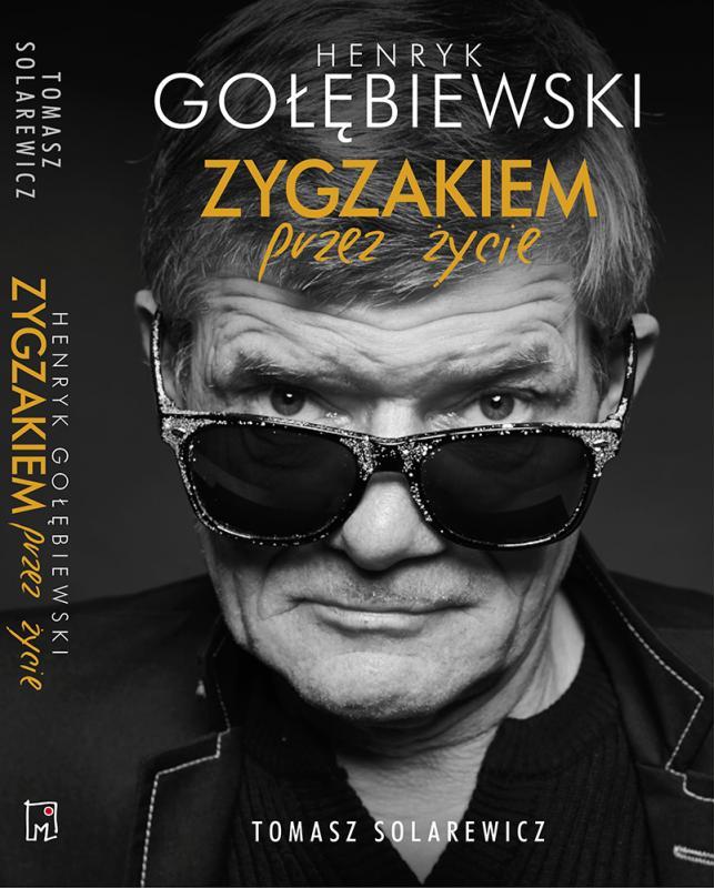 Zygzakiem przez życie - czyli Henryk Gołębiewski, słynny